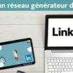 LinkedIn un réseau generateur de business Agence de Marketing digital Paris