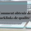 Comment obtenir des backlinks de qualité - Agence de Marketing Digital Paris